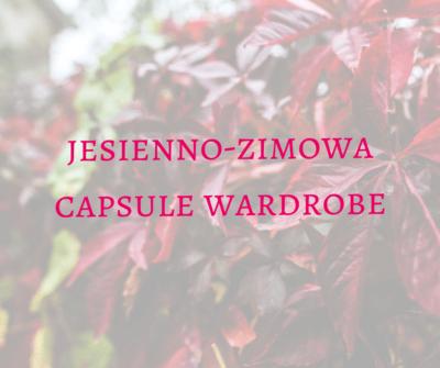 jesienno-zimowa capsule wardrobe - dobrze zorganizowana